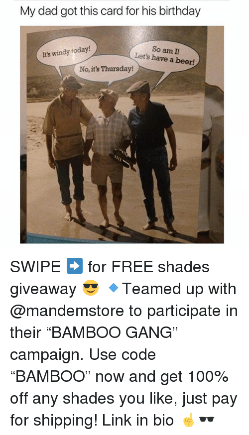 """Anaconda, Beer, and Birthday: My dad got this card for his birthday  So am I!  Let's have a beer!  It's windy today!  No, it's Thursday! SWIPE ➡️ for FREE shades giveaway 😎 🔹Teamed up with @mandemstore to participate in their """"BAMBOO GANG"""" campaign. Use code """"BAMBOO"""" now and get 100% off any shades you like, just pay for shipping! Link in bio ☝🕶"""