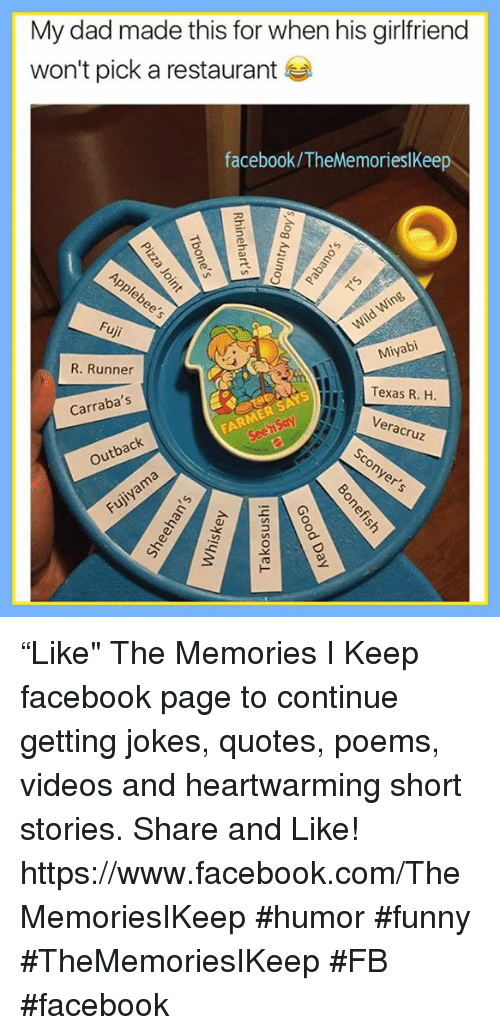 """Joke Quotes: My dad made this for when his girlfriend  won't pick a restaurant  facebook/TheMemorieslKeep  Win  Fuji  Miyabi  R. Runner  Texas R. H.  Carraba's  seensay  Veracruz  outback  nyer """"Like"""" The Memories I Keep facebook page to continue getting jokes, quotes, poems, videos and heartwarming short stories. Share and Like! https://www.facebook.com/TheMemoriesIKeep #humor #funny #TheMemoriesIKeep #FB #facebook"""