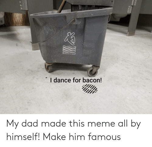 Meme All: My dad made this meme all by himself! Make him famous