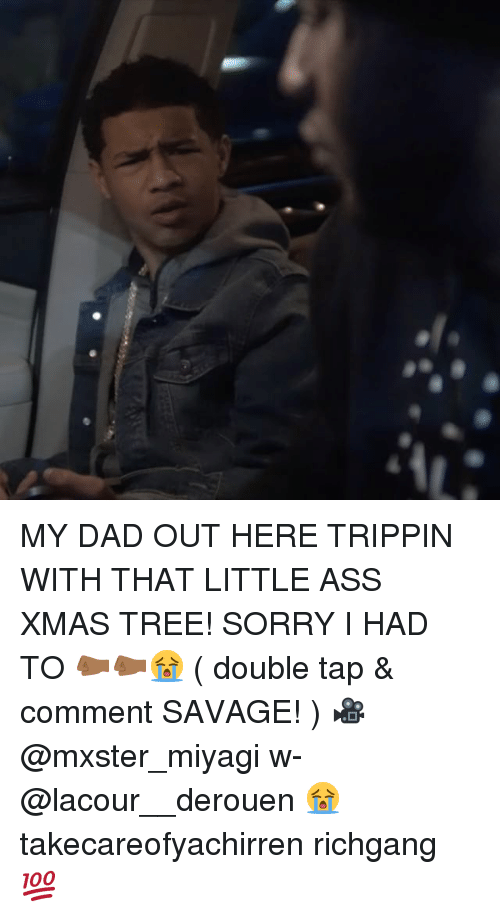 Ass, Dad, and Memes: MY DAD OUT HERE TRIPPIN WITH THAT LITTLE ASS XMAS TREE! SORRY I HAD TO 🤛🏾🤛🏾😭 ( double tap & comment SAVAGE! ) 🎥 @mxster_miyagi w- @lacour__derouen 😭 takecareofyachirren richgang 💯