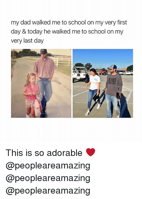 Dad, Memes, and School: my dad walked me to school on my very first  day & today he walked me to school on my  very last day This is so adorable ❤️ @peopleareamazing @peopleareamazing @peopleareamazing