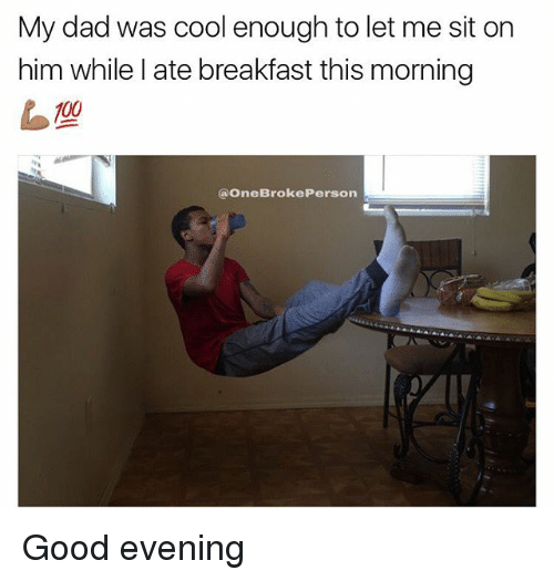 Good Morning Daddy Meme : Best memes about good evening