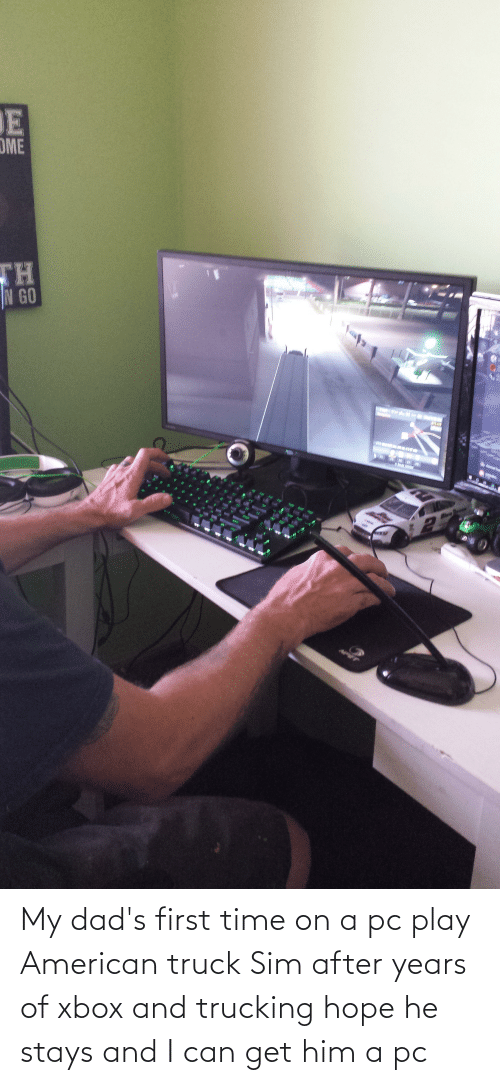 sim: My dad's first time on a pc play American truck Sim after years of xbox and trucking hope he stays and I can get him a pc