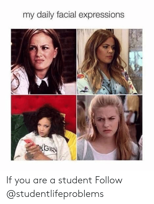 facial expressions: my daily facial expressions If you are a student Follow @studentlifeproblems