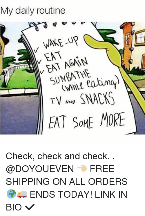 wane: My daily routine  WANE-up  EAT  AGAIN  EAT ANV  TV ANV  SNACKS  EAT SOME MORE Check, check and check. . @DOYOUEVEN 👈🏼 FREE SHIPPING ON ALL ORDERS 🌍🚚 ENDS TODAY! LINK IN BIO ✔