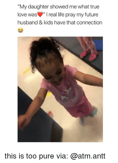 """Too Pure: """"My daughter showed me what true  love was"""" I real life pray my future  husband & kids have that connection this is too pure via: @atm.antt"""