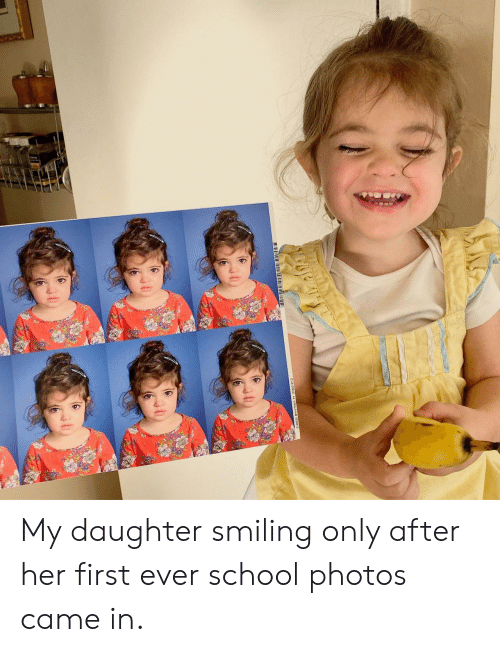 First Ever: My daughter smiling only after her first ever school photos came in.