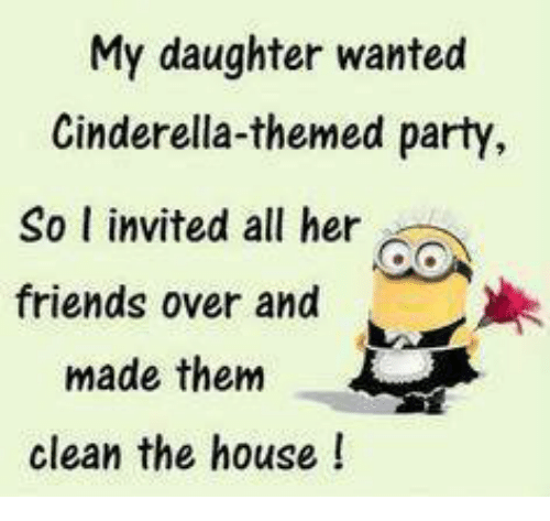 Cinderella , Dank, and Friends: My daughter wanted  Cinderella-themed party,  So l invited all her  friends over and  made them  clean the house
