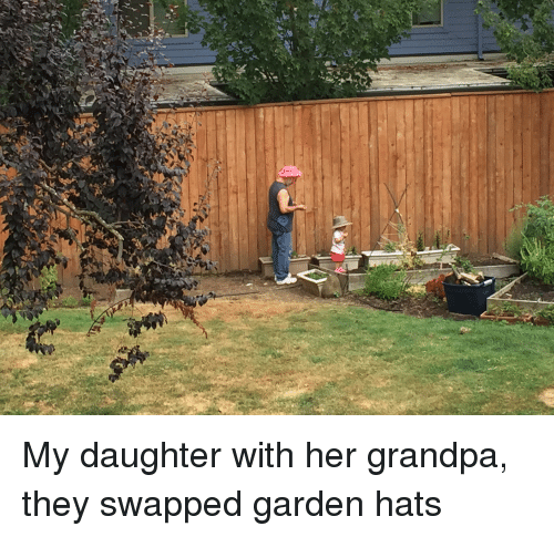 Grandpa, Her, and Daughter: My daughter with her grandpa, they swapped garden hats