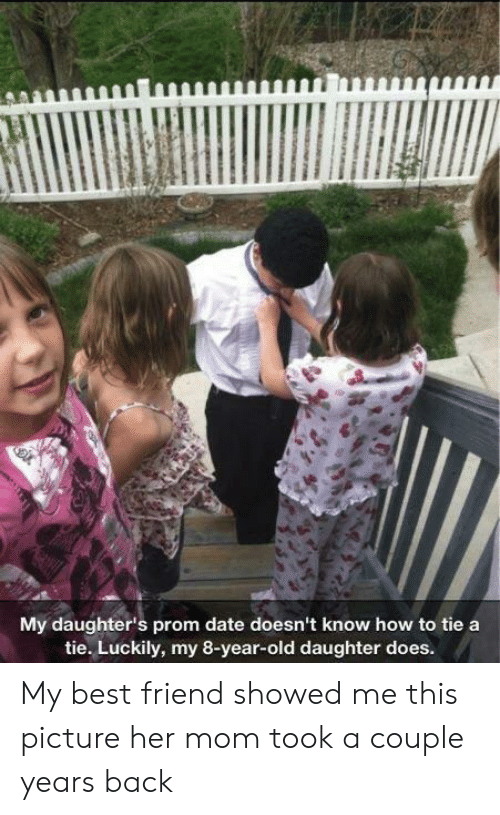 luckily: My daughter's prom date doesn't know how to tie a  tie. Luckily, my 8-year-old daughter does. My best friend showed me this picture her mom took a couple years back