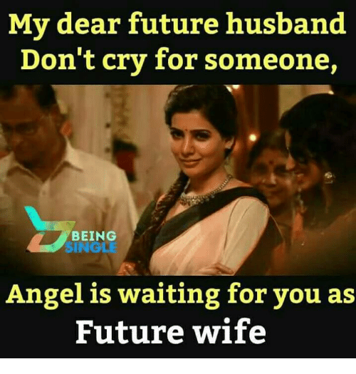 My Dear Future Husband Dont Cry For Someone Being Single Angel Is