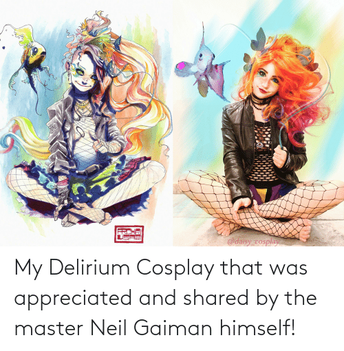 Neil: My Delirium Cosplay that was appreciated and shared by the master Neil Gaiman himself!