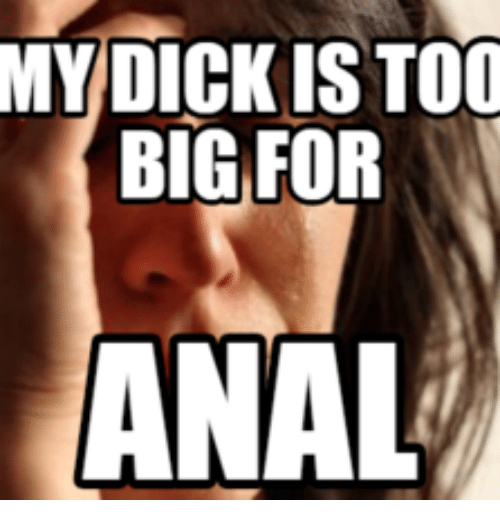my Dick too big girl for
