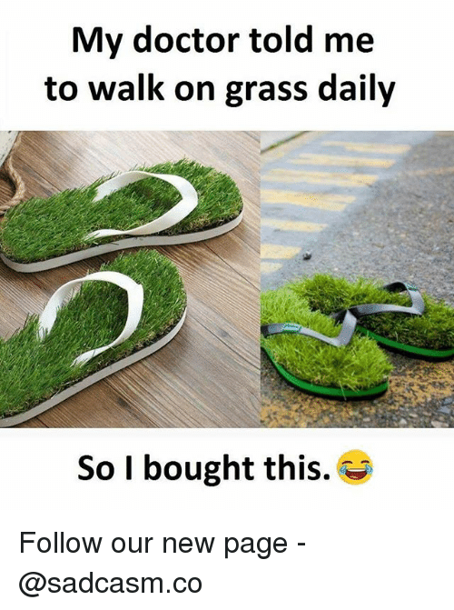 Doctor, Memes, and 🤖: My doctor told me  to walk on grass daily  So I bought this. Follow our new page - @sadcasm.co