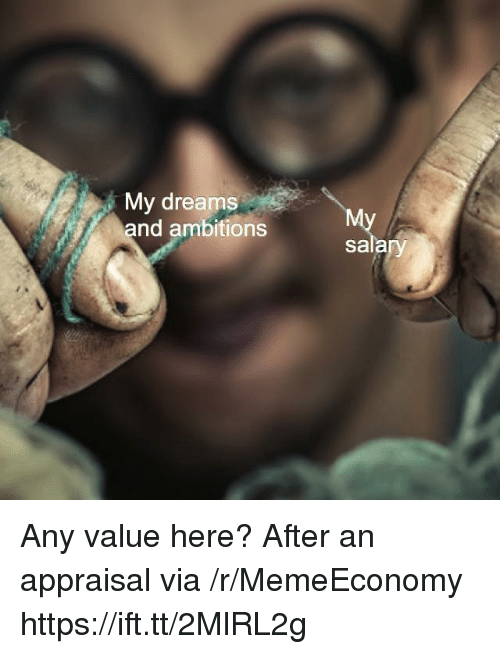 Dreams, Via, and Href: My dreams  and ambitions  sala Any value here? After an appraisal via /r/MemeEconomy https://ift.tt/2MlRL2g