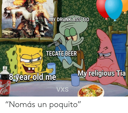 """tecate: MY DRUNK ASS TIO  TECATE BEER  My religious Tia  8year old me  hasia  Cla  VXS """"Nomás un poquito"""""""