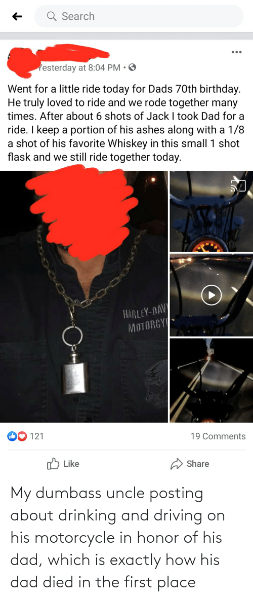 Motorcycle: My dumbass uncle posting about drinking and driving on his motorcycle in honor of his dad, which is exactly how his dad died in the first place
