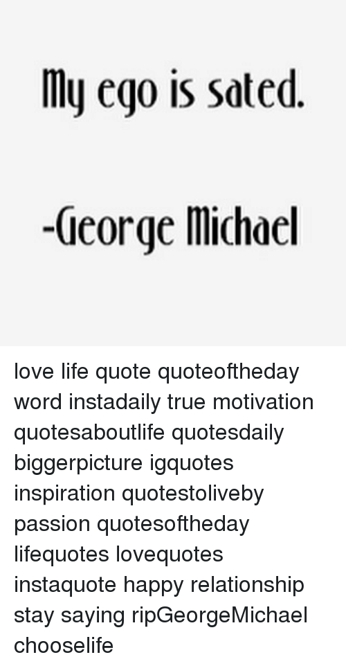My Ego Is Sated George Michael Love Life Quote Quoteoftheday Word