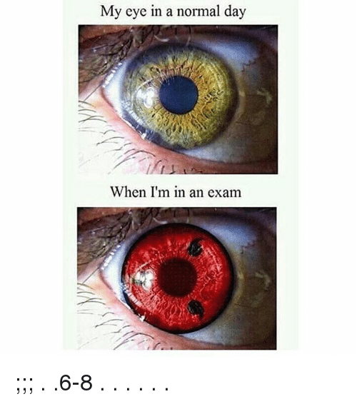 Memes, 🤖, and Eye: My eye in a normal day  When I'm in an exam ;;; . .6-8 . . . . . .