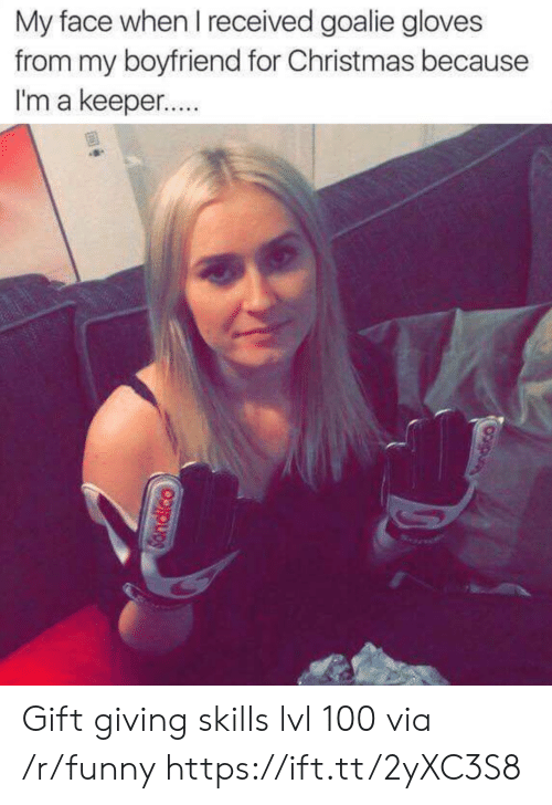 My Face When: My face when I received goalie gloves  from my boyfriend for Christmas because  I'm a keeper.. Gift giving skills lvl 100 via /r/funny https://ift.tt/2yXC3S8