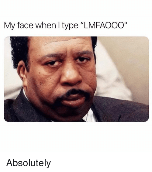 """Memes, My Face When, and 🤖: My face when I type """"LMFAOOO"""" Absolutely"""