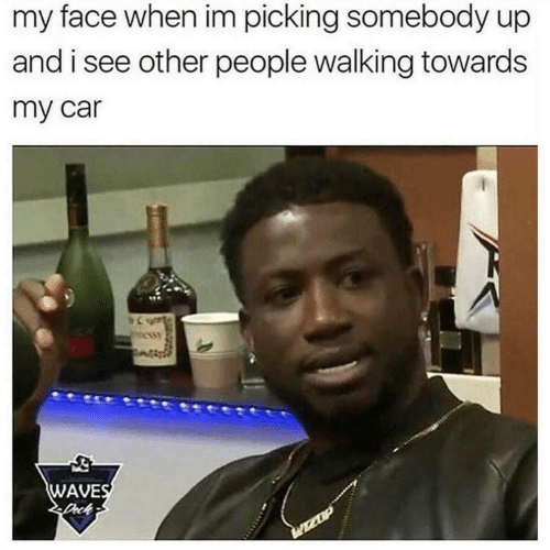 see-other-people: my face when im picking somebody up  and i see other people walking towards  my car  WAVE