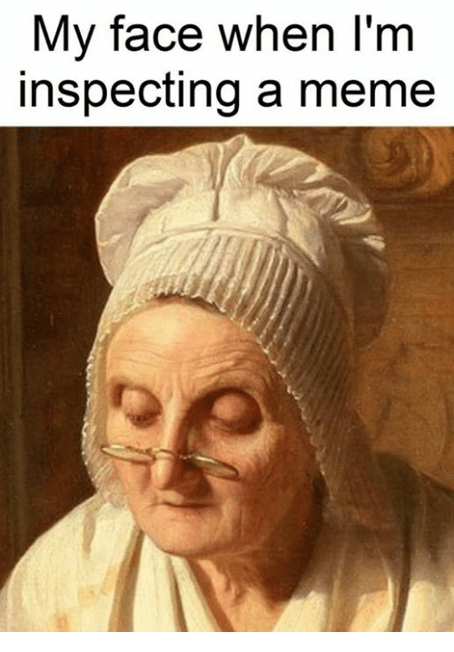 Meme, Classical Art, and My Face When: My face when l'm  inspecting a meme