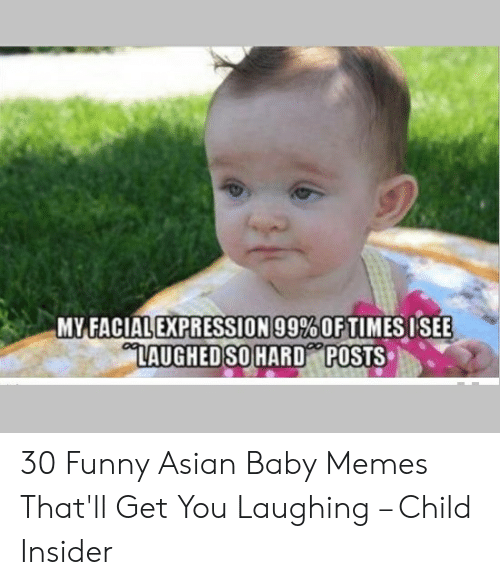 funny asian: MY-FACIAL EXPRESSION!99%OF TIMES ISEE  LAUGHEDSO HARD POSTS 30 Funny Asian Baby Memes That'll Get You Laughing – Child Insider