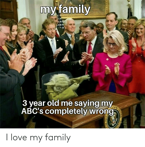 i love my family: my family  3 year old me saying my  ABC's completely wrong I love my family