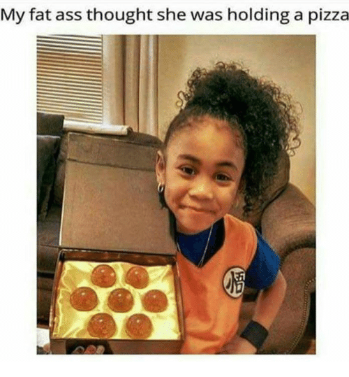 Fat Ass, Funny, and Fat Asses: My fat ass thought she was holding a pizza