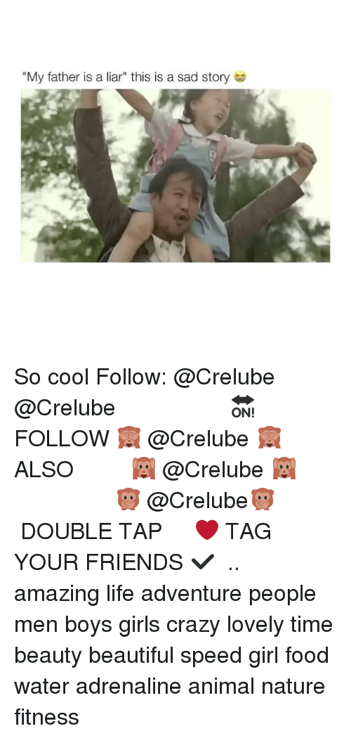 "Beautiful, Crazy, and Food: ""My father is a liar"" this is a sad story So cool Follow: @Crelube ⠀⠀⠀⠀ ⠀@Crelube ⠀⠀⠀⠀ ⠀⠀ ⠀⠀⠀⠀⠀ ⠀⠀🔛FOLLOW 🙈 @Crelube 🙈 ⠀⠀⠀⠀ ⠀⠀⠀⠀⠀⠀ALSO ⠀ 🙉 @Crelube 🙉 ⠀ ⠀⠀ ⠀ ⠀ ⠀ ⠀ ⠀ ⠀⠀⠀⠀⠀ 🙊 @Crelube🙊 ⠀⠀⠀⠀ ⠀ ⠀⠀⠀⠀ DOUBLE TAP ❤️ TAG YOUR FRIENDS ✔️ ⠀⠀⠀⠀ .. amazing life adventure people men boys girls crazy lovely time beauty beautiful speed girl food water adrenaline animal nature fitness"