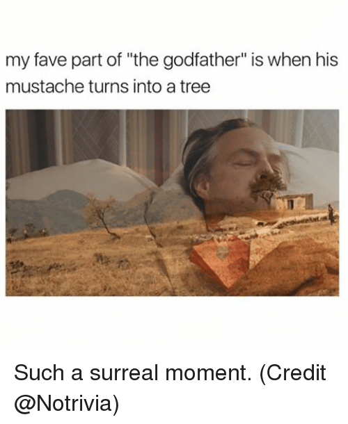 "godfathers: my fave part of ""the godfather"" is when his  mustache turns into a tree Such a surreal moment. (Credit @Notrivia)"