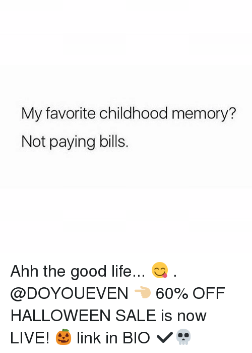 Paying Bills: My favorite childhood memory?  Not paying bills. Ahh the good life... 😋 . @DOYOUEVEN 👈🏼 60% OFF HALLOWEEN SALE is now LIVE! 🎃 link in BIO ✔️💀