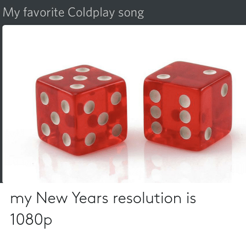 Coldplay: My favorite Coldplay song my New Years resolution is 1080p
