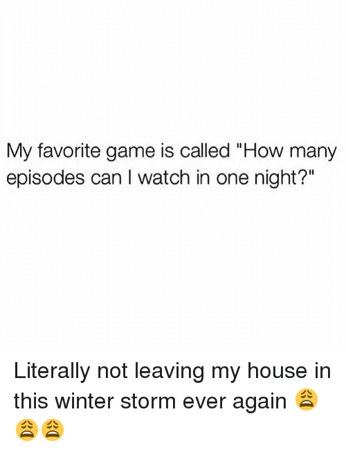 """winter storm: My favorite game is called """"How many  episodes can I watch in one night?"""" Literally not leaving my house in this winter storm ever again 😩😩😩"""