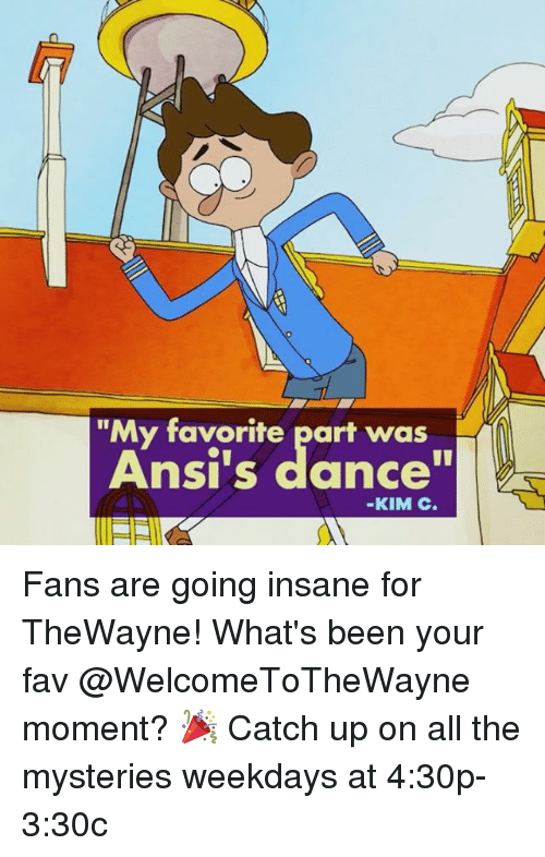 """Memes, Dance, and All The: """"My favorite part was  Ansi's dance""""  -KIM C. Fans are going insane for TheWayne! What's been your fav @WelcomeToTheWayne moment? 🎉 Catch up on all the mysteries weekdays at 4:30p-3:30c"""
