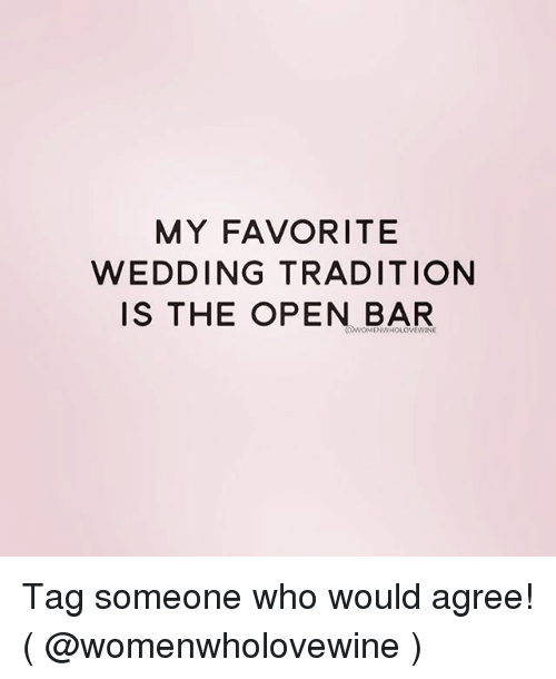 barred: MY FAVORITE  WEDDING TRADITION  IS THE OPEN BAR Tag someone who would agree! ( @womenwholovewine )