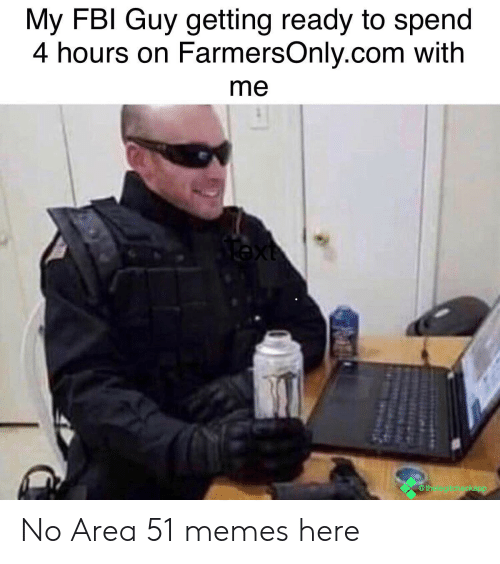 farmersonly.com: My FBI Guy getting ready to spend  4 hours on FarmersOnly.com with  me  ext  @thelegitcheckapp No Area 51 memes here