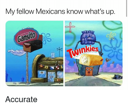 Memes, 🤖, and Whats: My fellow Mexicans know what's up.  ito  winkies Accurate