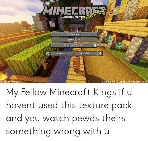 texture: My Fellow Minecraft Kings if u havent used this texture pack and you watch pewds theirs something wrong with u