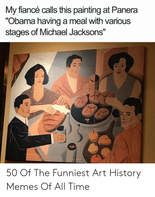 """Art History Memes: My fiancé calls this painting at Panera  """"Obama having a meal with various  stages of Michael Jacksons"""" 50 Of The Funniest Art History Memes Of All Time"""