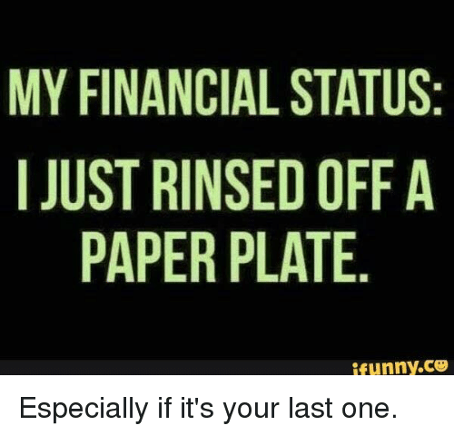 Funny Memes and ? MY FINANCIAL STATUS I JUSTRINSED OFF A PAPER PLATE  sc 1 st  Sizzle & MY FINANCIAL STATUS I JUSTRINSED OFF a PAPER PLATE Funny CP ...