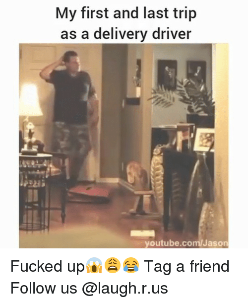 Memes, youtube.com, and youtube.com: My first and last trip  as a delivery driver  youtube.com/Jason Fucked up😱😩😂 Tag a friend Follow us @laugh.r.us