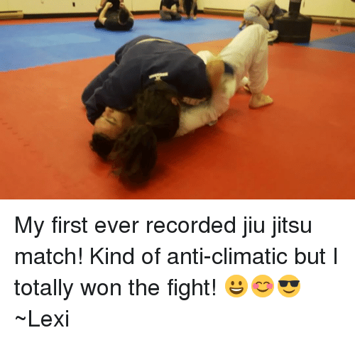 Anti Climatic: My first ever recorded jiu jitsu match! Kind of anti-climatic but I totally won the fight! 😀😊😎 ~Lexi