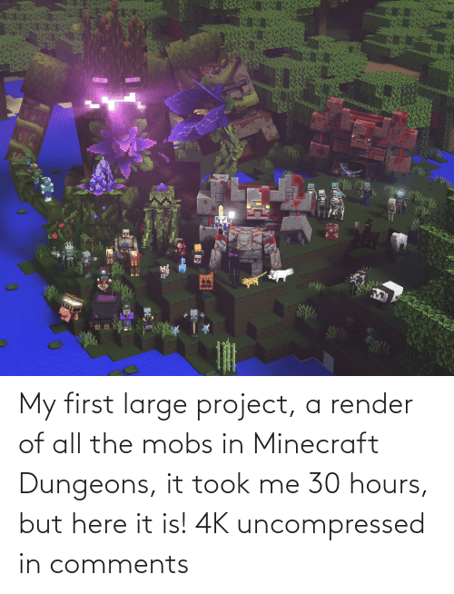 dungeons: My first large project, a render of all the mobs in Minecraft Dungeons, it took me 30 hours, but here it is! 4K uncompressed in comments