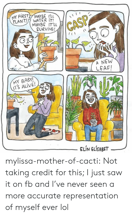 new leaf: MY FIRST MAYBE i'll  PLANT!/7 WATER İTİ  MAYBE IT'LL  SURVIVE!  GASP  118  A NEW  LEAF  MY BABY!  IT's ALIVE!  ELIN ELİSABET--/ mylissa-mother-of-cacti:  Not taking credit for this; I just saw it on fb and I've never seen a more accurate representation of myself ever lol