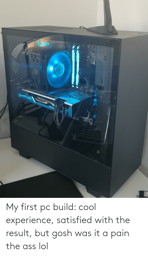 The Ass: My first pc build: cool experience, satisfied with the result, but gosh was it a pain the ass lol