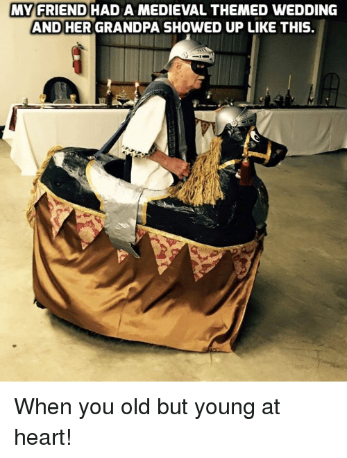 Young At Heart: MY FRIEND HAD A MEDIEVAL THEMED WEDDING  AND HER GRANDPA SHOWED UP LIKE THIS. When you old but young at heart!