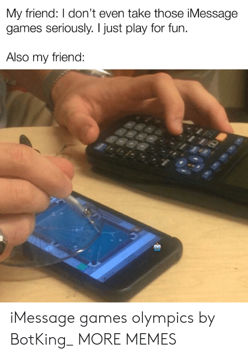 Olympics: My friend: I don't even take those iMessage  games seriously. I just play for fun  Also my friend: iMessage games olympics by BotKing_ MORE MEMES