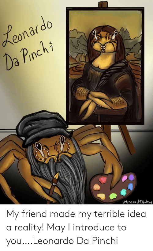 terrible: My friend made my terrible idea a reality! May I introduce to you….Leonardo Da Pinchi